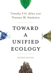 Toward a Unified Ecology ebook by Timothy F. H. Allen,Thomas W. Hoekstra