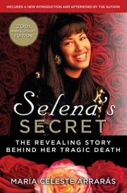 Selena's Secret - The Revealing Story Behind Her Tragic Death ebook by María Celeste Arrarás