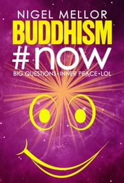 Buddhism#now: Big Questions. Inner Peace. LOL ebook by Nigel Mellor