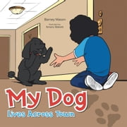 My Dog Lives Across Town ebook by Barney Mason