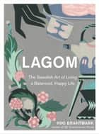 Lagom: The Swedish Art of Living a Balanced, Happy Life ebook by Niki Brantmark