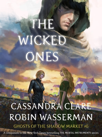 Ghosts of the Shadow Market 6: The Wicked Ones eBook by Cassandra Clare