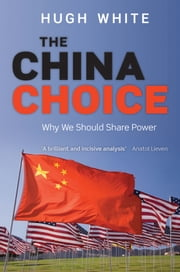 The China Choice: Why We Should Share Power ebook by Hugh White