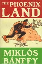 The Phoenix Land ebook by Miklos Banffy