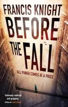 Before the Fall - Book 2 of the Rojan Dizon Novels ebook by Francis Knight