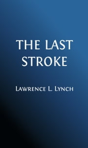The Last Stroke (Illustrated Edition) - A Detective Story ebook by Lawrence L. Lynch