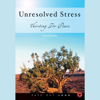 Unresolved Stress: Thirsting for Peace audiobook by David Ballan