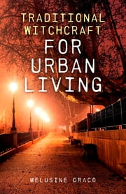 Traditional Witchcraft for Urban Living ebook by Melusine Draco