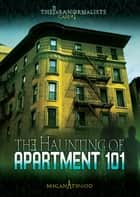 The Haunting of Apartment 101 ebook by Megan Atwood