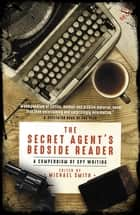 The Secret Agent's Bedside Reader - A Compendium of Spy Writing ebook by Michael Smith