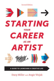 Starting Your Career as an Artist - A Guide to Launching a Creative Life ebook by Angie Wojak,Stacy Miller