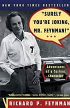 """Surely You're Joking, Mr. Feynman!"": Adventures of a Curious Character ebook by Richard P. Feynman"