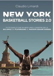 New York Basketball Stories 2.0 - Tutto quello che ha reso unico il basket della Big Apple dai playground al Madison Square Garden ebook by Claudio Limardi