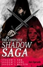 The Complete Shadow Saga ebook by Jon Sprunk