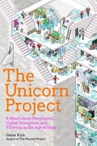 The Unicorn Project - A Novel about Developers, Digital Disruption, and Thriving in the Age of Data E-bok by Gene Kim