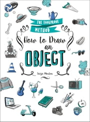 How to Draw an Object - The Foolproof Method ebook by Soizic Mouton