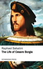 The Life of Cesare Borgia ebook by Raphael Sabatini