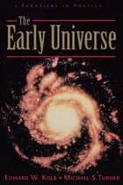 The Early Universe ebook by Edward Kolb,Michael Turner