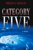 Category Five - A Novel ebook by Philip Donlay