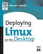Deploying LINUX on the Desktop ebook by Haletky, Edward