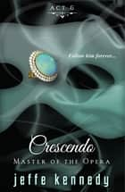 Master of the Opera, Act 6: Crescendo ebook by Jeffe Kennedy