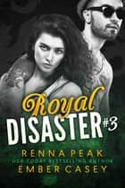 Royal Disaster #3 ebook by Ember Casey, Renna Peak