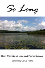SO LONG: Short Memoirs of Loss and Remembrance ebook by CoCo Harris