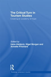 The Critical Turn in Tourism Studies - Creating an Academy of Hope ebook by Irena Ateljevic,Nigel Morgan,Annette Pritchard