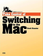 Take Control of Switching to the Mac ebook by Scott Knaster