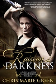 Raising the Darkness (A Dawn Madison Novella) ebook by Chris Marie Green