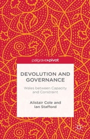 Devolution and Governance - Wales Between Capacity and Constraint ebook by Alistair Cole,Ian Stafford