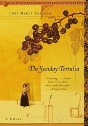 The Sunday Tertulia - A Novel ebook by Lori Marie Carlson