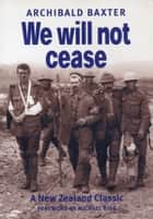 We will not cease ebook by Archibald Baxter