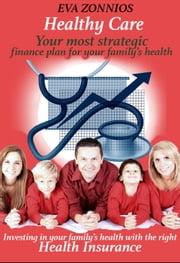 Healthy Care-Health Insurance Advice - EZ Internet Reference, #1 ebook by Eva Zonnios