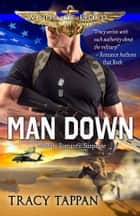 Man Down - Military Romantic Suspense ebook by Tracy Tappan