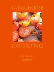 Canal House Cooking Volume N° 1 - Summer ebook by Christopher Hirsheimer, Melissa Hamilton