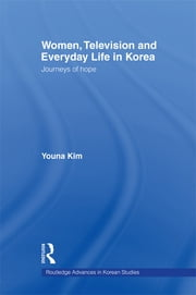 Women, Television and Everyday Life in Korea - Journeys of Hope ebook by Youna Kim