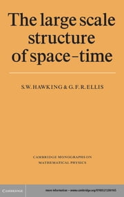 The Large Scale Structure of Space-Time ebook by S. W. Hawking,G. F. R. Ellis