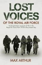 Lost Voices of The Royal Air Force ebook by Max Arthur