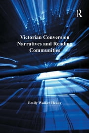 Victorian Conversion Narratives and Reading Communities ebook by Emily Walker Heady