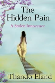 The Hidden Pain: A stolen innocence ebook by Thando Eland