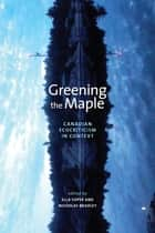 Greening the Maple - Canadian Ecocriticism in Context ebook by Ella Soper, Nicholas Bradley, Northrop Frye,...