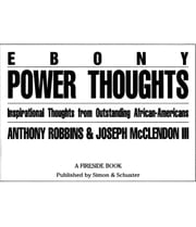 Ebony Power Thoughts - Inspiration Thoughts from Oustanding African Americans ebook by Joseph Mcclendon iii,Tony Robbins
