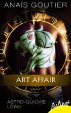 Art Affair - Astro-Quickie: Löwe ebook by Anaïs Goutier