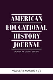 American Educational History Journal, Volume 42 Numbers 1 & 2 ebook by Davis, Donna M.