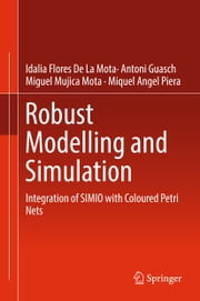 Robust Modelling and Simulation - Integration of SIMIO with Coloured Petri Nets ebook by Idalia Flores De La Mota, Antoni Guasch, Miguel Mujica Mota,...