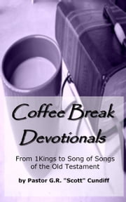 "Coffee Break Devotionals: From 1 Kings to Song of Songs of the Old Testament ebook by GR ""Scott"" Cundiff"