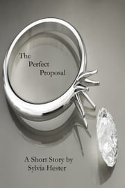 The Perfect Proposal ebook by Sylvia Hester