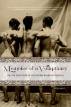 Memoirs of a Voluptuary [VOLUME II] - or; The Secret Life of an English Boarding School ebook by