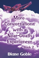 More Conversations with a Near-Death Experiencer ebook by Diane Goble
